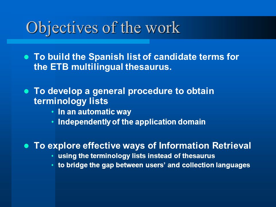 Objectives of the work To build the Spanish list of candidate terms for the ETB multilingual thesaurus.
