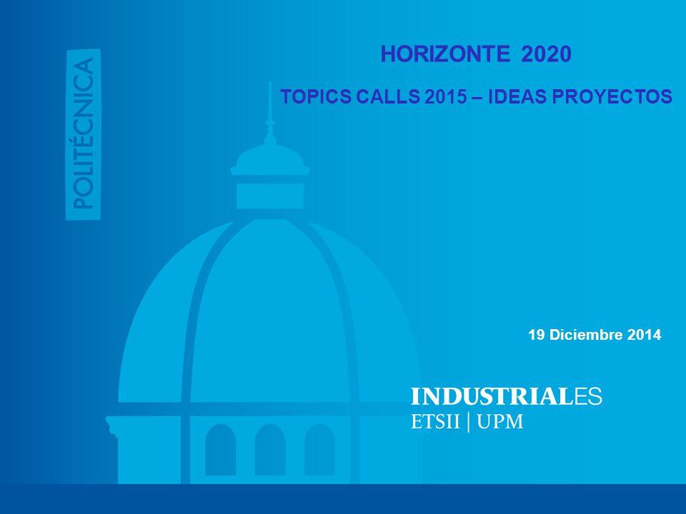 HORIZONTE 2020 TOPICS CALLS 2015 – IDEAS PROYECTOS 19 Diciembre 2014