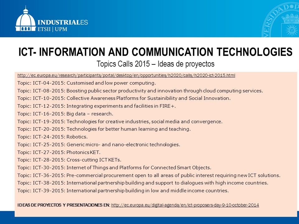 ICT- INFORMATION AND COMMUNICATION TECHNOLOGIES Topics Calls 2015 – Ideas de proyectos http://ec.europa.eu/research/participants/portal/desktop/en/opp