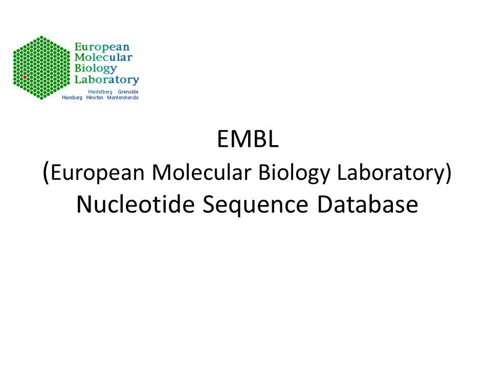 EMBL ( European Molecular Biology Laboratory) Nucleotide Sequence Database