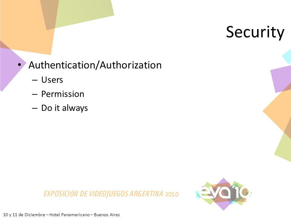 10 y 11 de Diciembre – Hotel Panamericano – Buenos Aires Security Authentication/Authorization – Users – Permission – Do it always