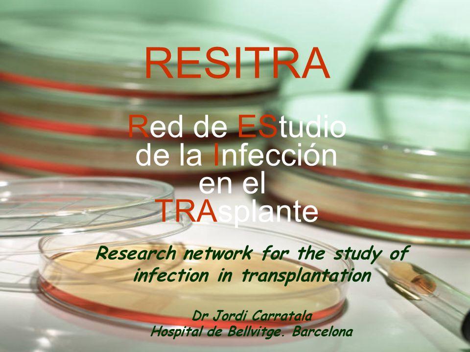 RESITRA Red de EStudio de la Infección en el TRAsplante Research network for the study of infection in transplantation Dr Jordi Carratala Hospital de Bellvitge.