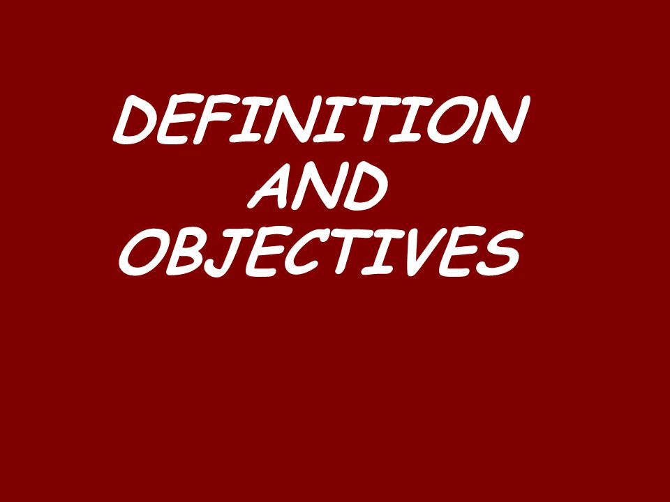 DEFINITION AND OBJECTIVES