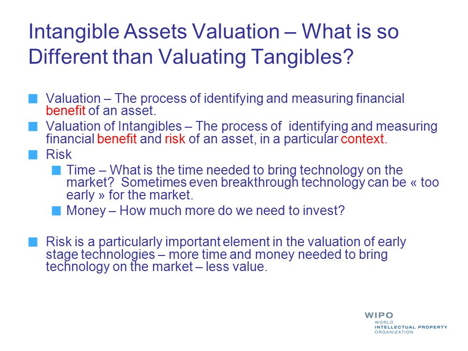 Intangible Assets Valuation – What is so Different than Valuating Tangibles? Valuation – The process of identifying and measuring financial benefit of