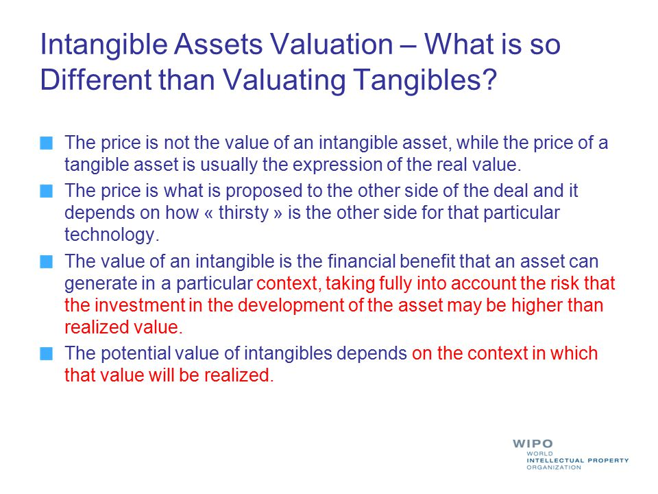 Intangible Assets Valuation – What is so Different than Valuating Tangibles? The price is not the value of an intangible asset, while the price of a t
