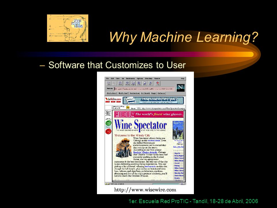 1er. Escuela Red ProTIC - Tandil, 18-28 de Abril, 2006 Why Machine Learning.