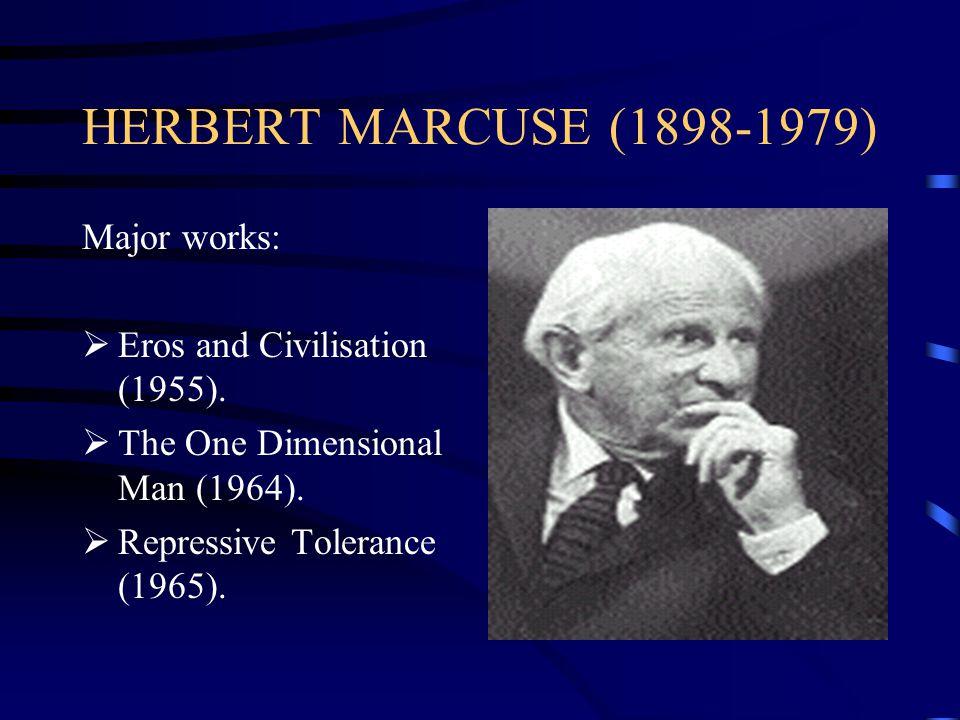 HERBERT MARCUSE (1898-1979) Major works:  Eros and Civilisation (1955).  The One Dimensional Man (1964).  Repressive Tolerance (1965).