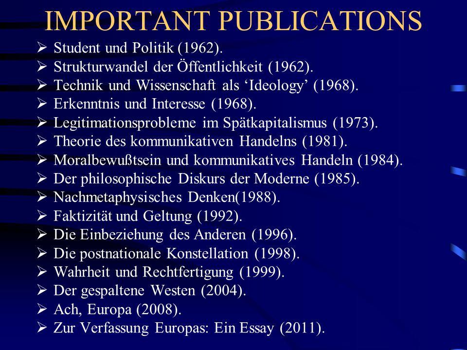 IMPORTANT PUBLICATIONS  Student und Politik (1962).  Strukturwandel der Öffentlichkeit (1962).  Technik und Wissenschaft als 'Ideology' (1968).  E