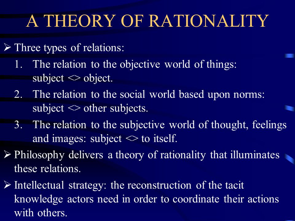 A THEORY OF RATIONALITY  Three types of relations: 1.