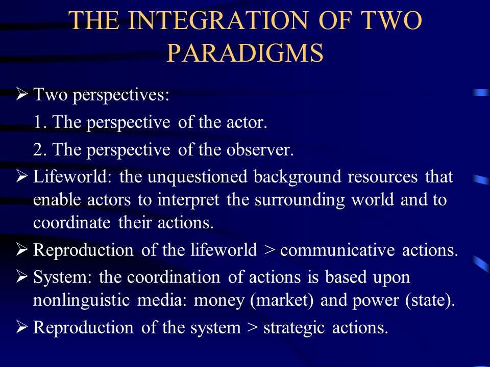 THE INTEGRATION OF TWO PARADIGMS  Two perspectives: 1.