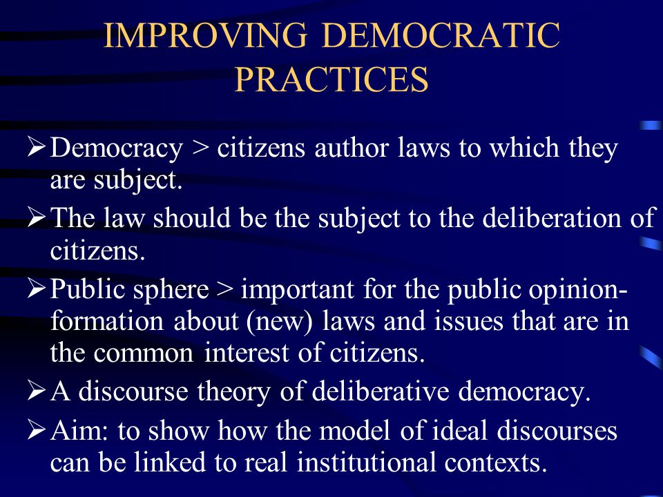 IMPROVING DEMOCRATIC PRACTICES  Democracy > citizens author laws to which they are subject.