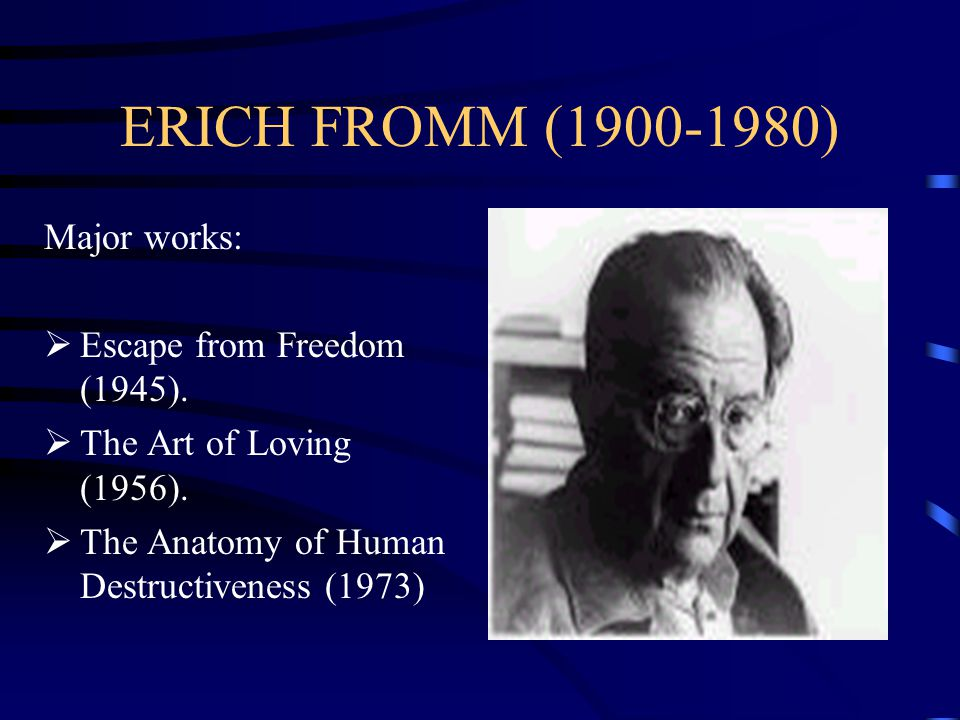 ERICH FROMM (1900-1980) Major works:  Escape from Freedom (1945).