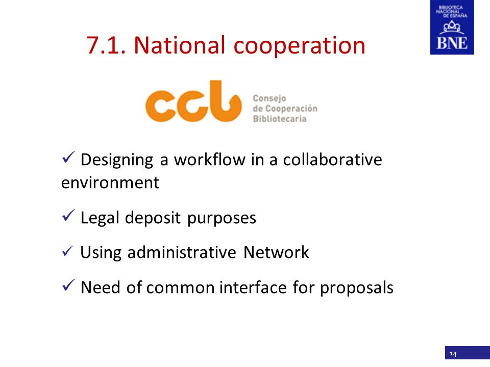 Título de la presentación 7.1. National cooperation Designing a workflow in a collaborative environment Legal deposit purposes Using administrative Ne