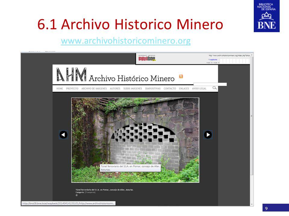 Título de la presentación 6.1 Archivo Historico Minero www.archivohistoricominero.org 9