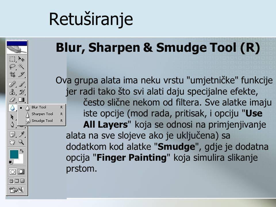 Blur, Sharpen & Smudge Tool (R) Ova grupa alata ima neku vrstu umjetničke funkcije jer radi tako što svi alati daju specijalne efekte, često slične nekom od filtera.