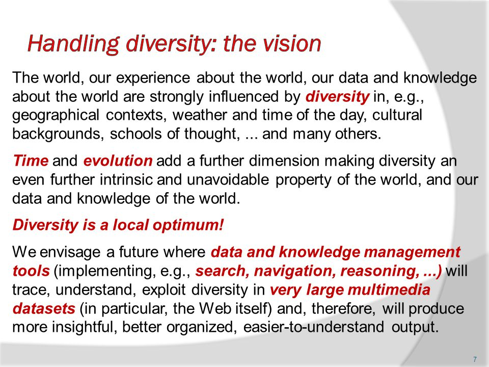 The world, our experience about the world, our data and knowledge about the world are strongly influenced by diversity in, e.g., geographical contexts