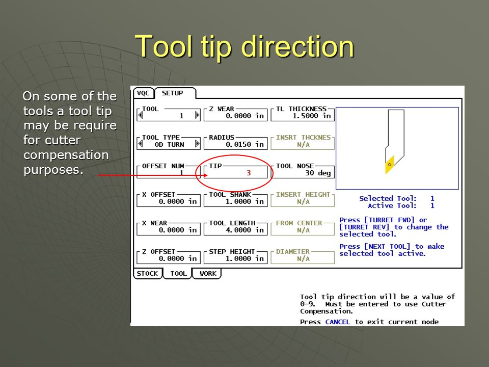 Tool tip direction On some of the tools a tool tip may be require for cutter compensation purposes.