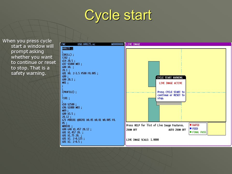 Cycle start When you press cycle start a window will prompt asking whether you want to continue or reset to stop.