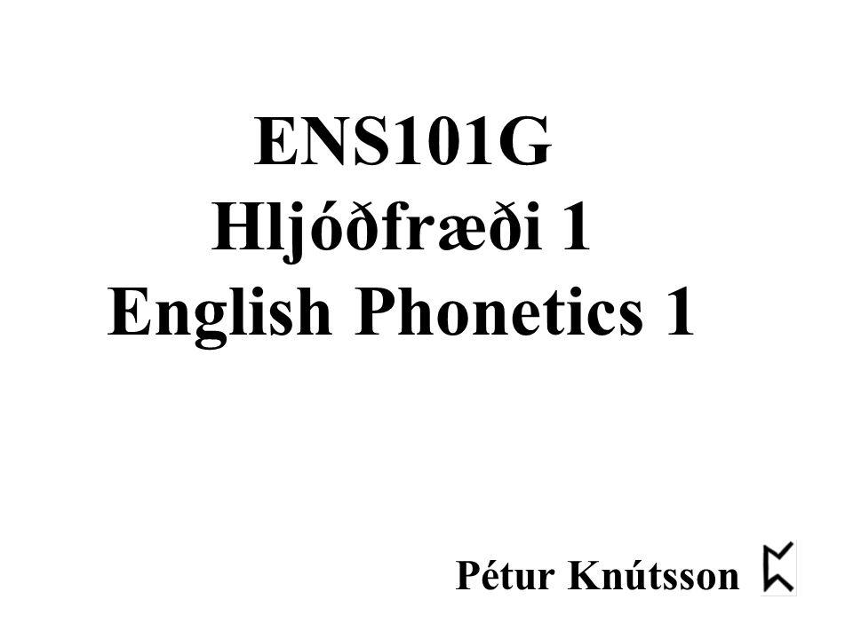 ENS101G Hljóðfræði 1 English Phonetics 1 Pétur Knútsson