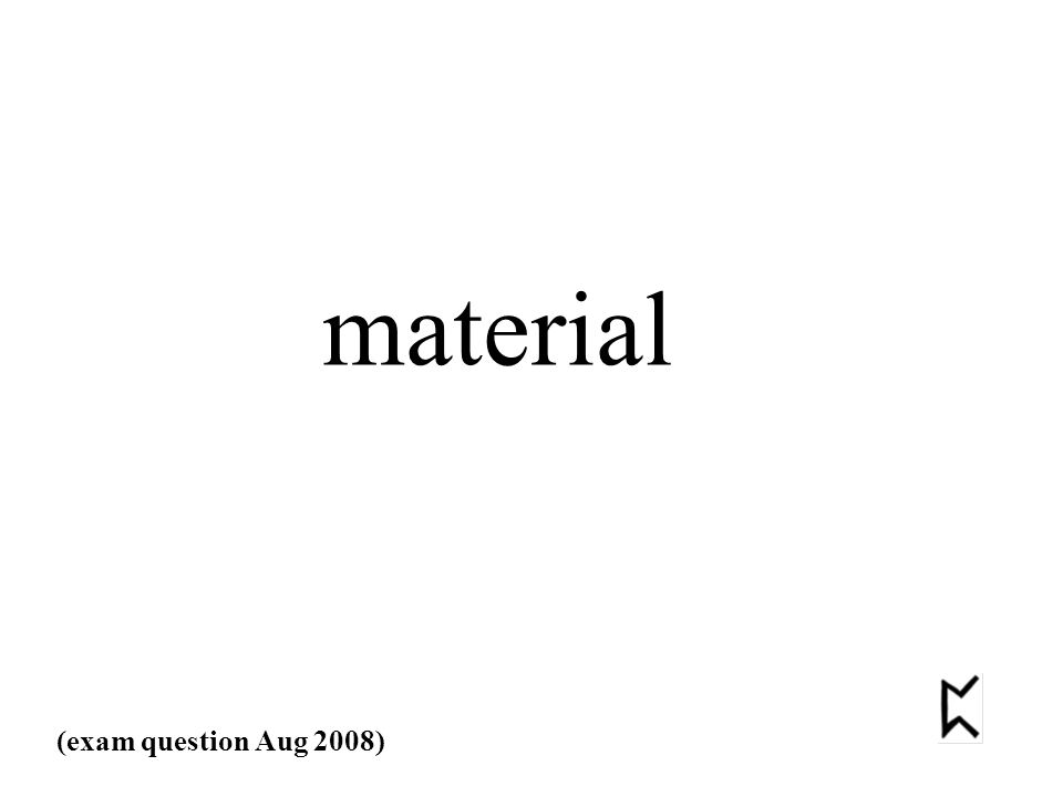 material (exam question Aug 2008)