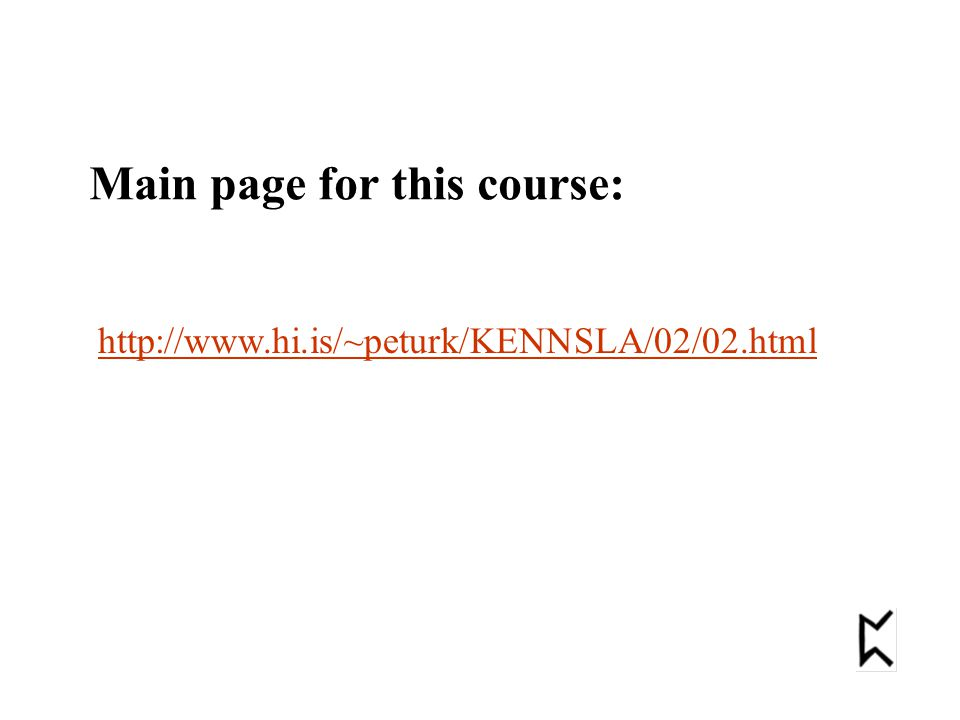 http://www.hi.is/~peturk/KENNSLA/02/02.html Main page for this course: