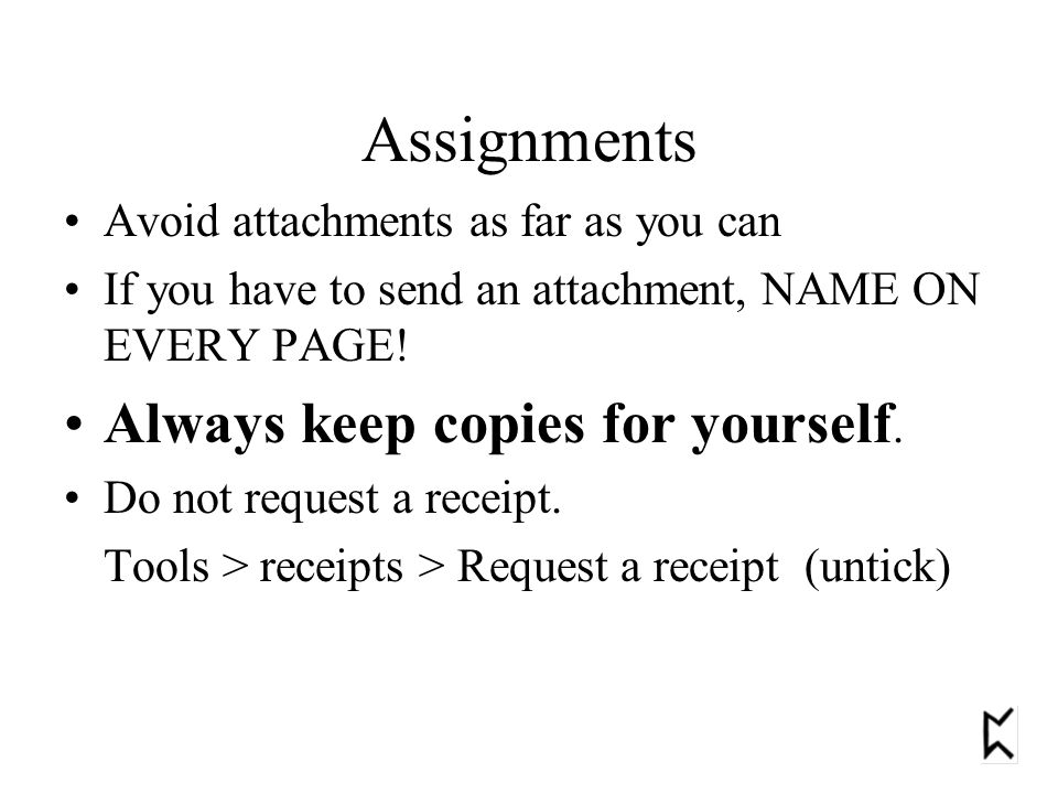 Assignments Avoid attachments as far as you can If you have to send an attachment, NAME ON EVERY PAGE.