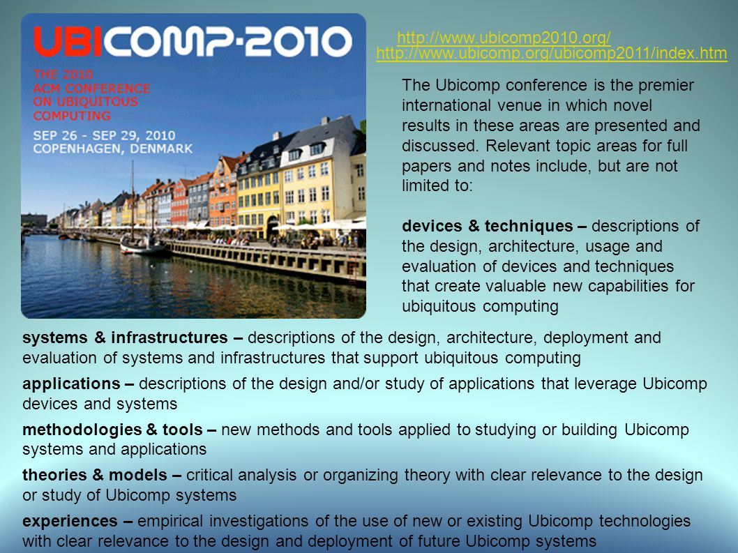 The Ubicomp conference is the premier international venue in which novel results in these areas are presented and discussed.