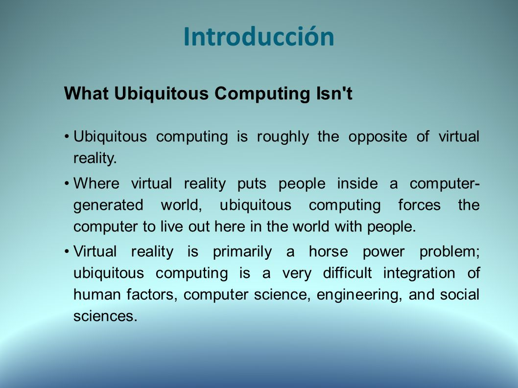What Ubiquitous Computing Isn t Ubiquitous computing is roughly the opposite of virtual reality.