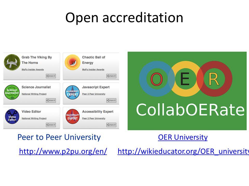 Open accreditation http://www.p2pu.org/en/ Peer to Peer University http://wikieducator.org/OER_university/ OER University