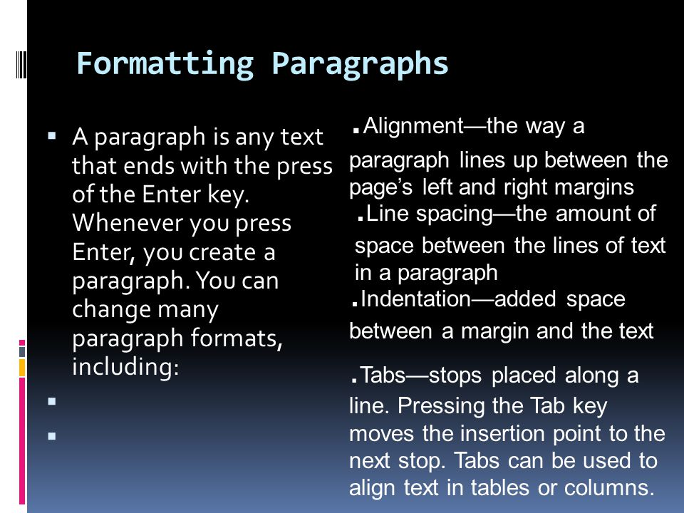 Formatting Paragraphs  You can apply these paragraph formats through dialog boxes, but you can also apply some of them by using ruler settings.