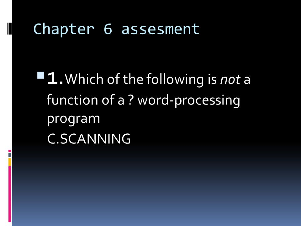 Chapter 6 assesment  1. Which of the following is not a function of a .