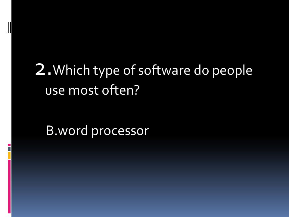 2. Which type of software do people use most often B.word processor