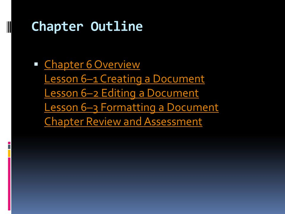Chapter Outline  Chapter 6 Overview Lesson 6–1 Creating a Document Lesson 6–2 Editing a Document Lesson 6–3 Formatting a Document Chapter Review and