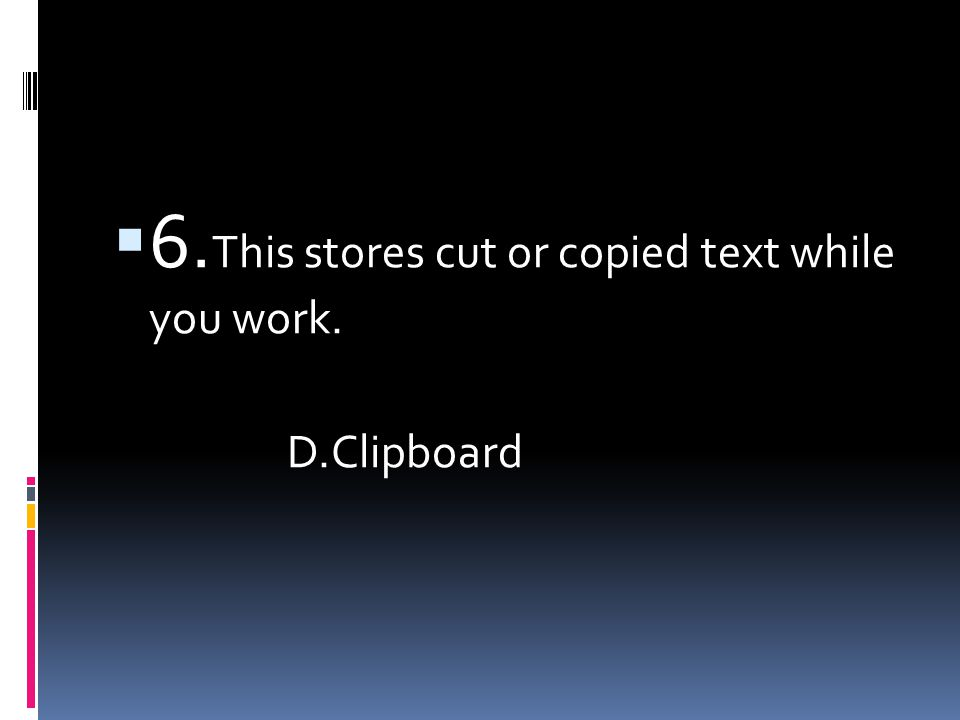  7. You can use this command to relocate items that are stored on the Clipboard. A.Paste