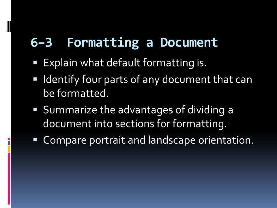 6–3 Formatting a Document  Explain what default formatting is.