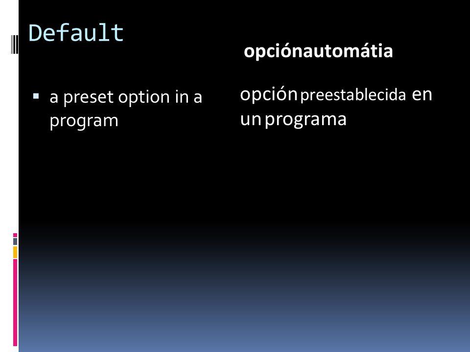 Default  a preset option in a program opción preestablecida en un programa opciónautomátia