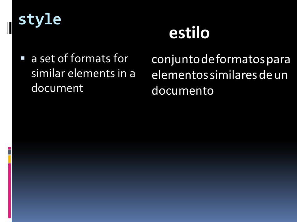 style  a set of formats for similar elements in a document conjunto de formatos para elementos similares de un documento estilo