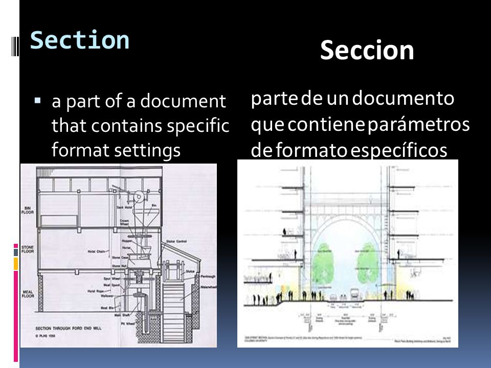 Section  a part of a document that contains specific format settings parte de un documento que contiene parámetros de formato específicos Seccion