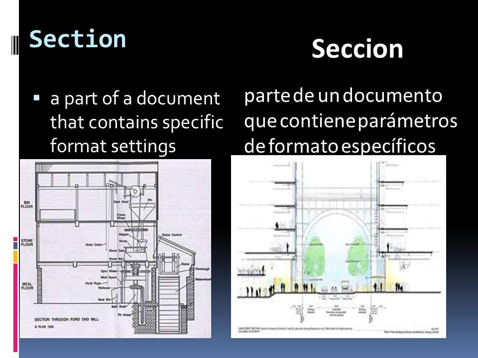 Section  a part of a document that contains specific format settings parte de un documento que contiene parámetros de formato específicos Seccion