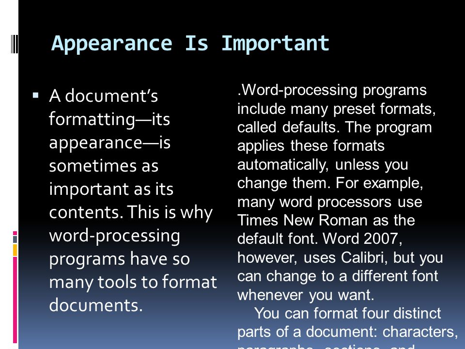 Appearance Is Important  A document's formatting—its appearance—is sometimes as important as its contents.