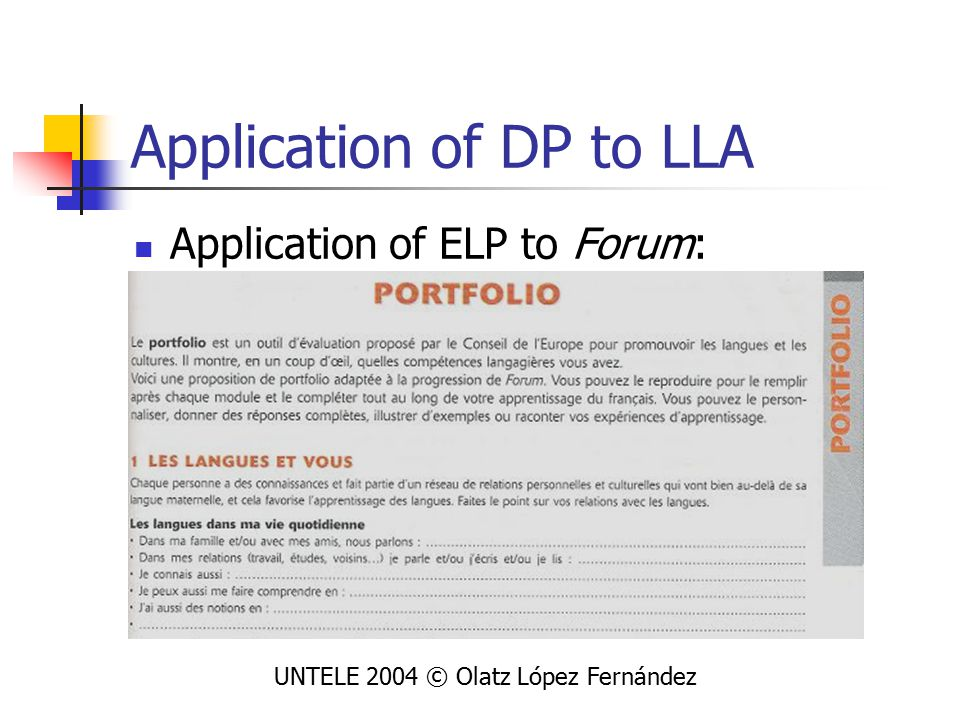 Application of DP to LLA Application of ELP to Forum: UNTELE 2004 © Olatz López Fernández