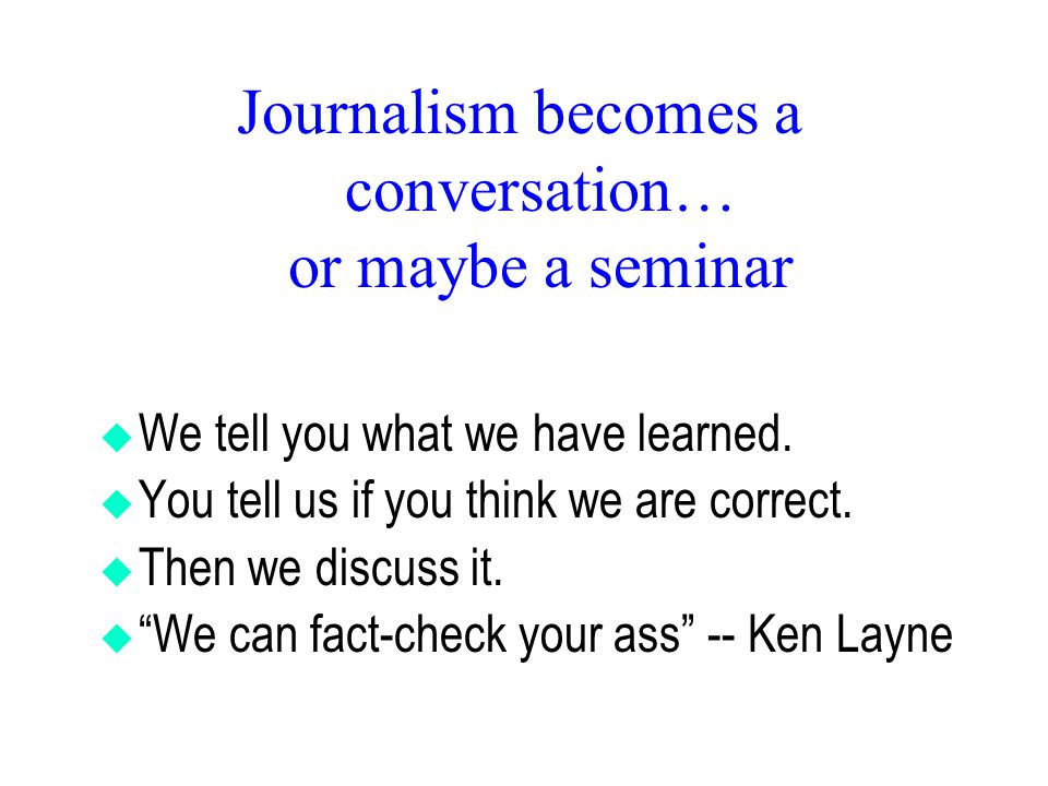 Journalism becomes a conversation… or maybe a seminar  We tell you what we have learned.