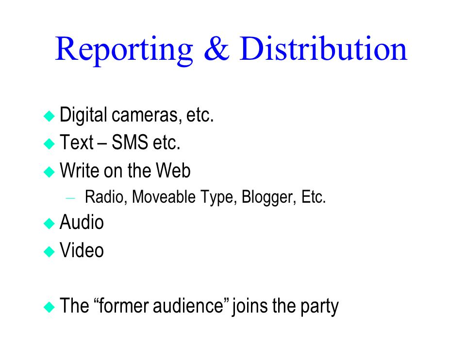 Reporting & Distribution  Digital cameras, etc.  Text – SMS etc.