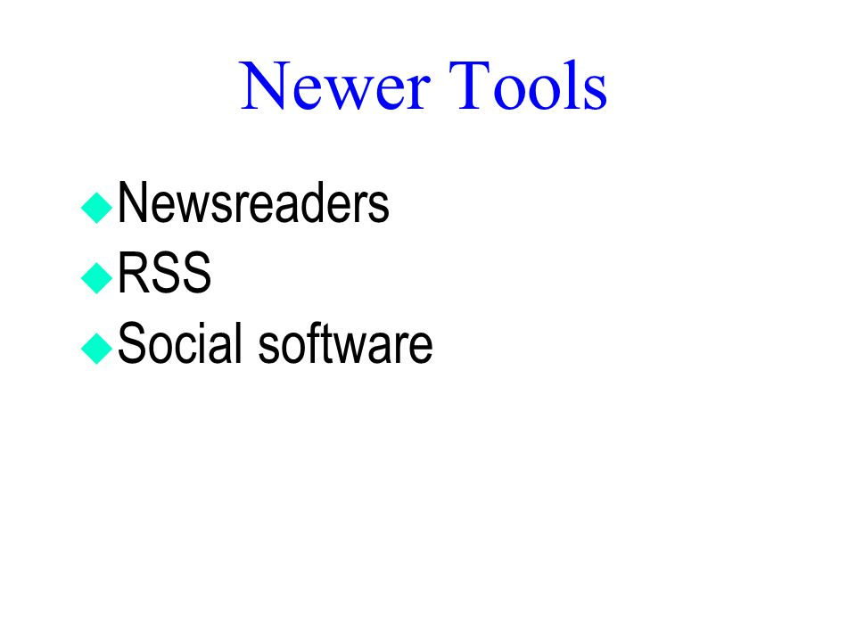 Newer Tools  Newsreaders  RSS  Social software