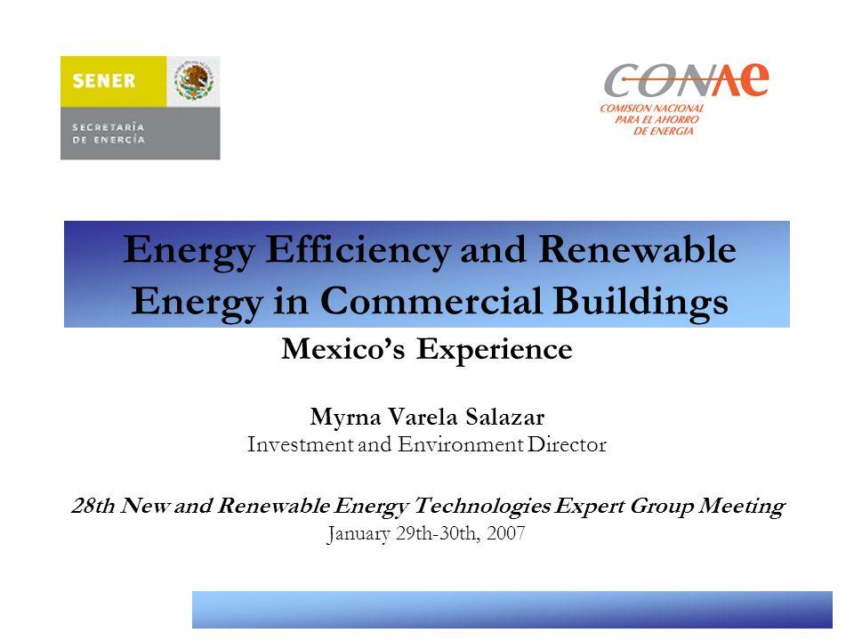 Comisión Nacional para el Ahorro de Energía Energy Efficiency and Renewable Energy in Commercial Buildings Mexico's Experience Myrna Varela Salazar In
