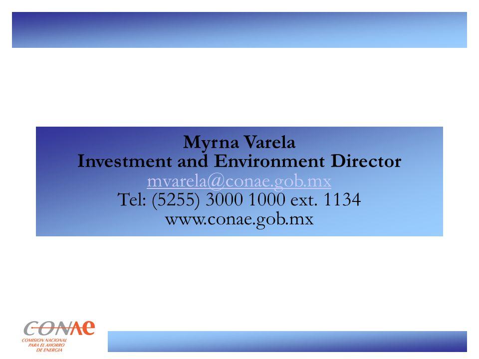 Myrna Varela Investment and Environment Director mvarela@conae.gob.mx Tel: (5255) 3000 1000 ext. 1134 www.conae.gob.mx mvarela@conae.gob.mx