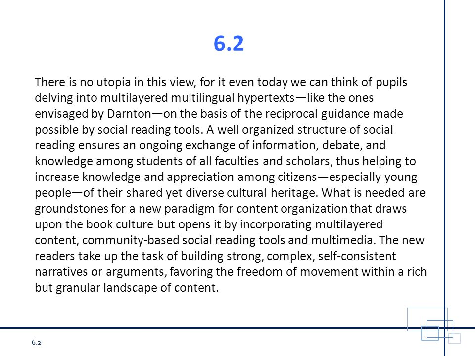 6.2 There is no utopia in this view, for it even today we can think of pupils delving into multilayered multilingual hypertexts—like the ones envisaged by Darnton—on the basis of the reciprocal guidance made possible by social reading tools.