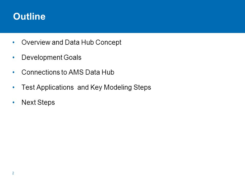 Outline Overview and Data Hub Concept Development Goals Connections to AMS Data Hub Test Applications and Key Modeling Steps Next Steps 2