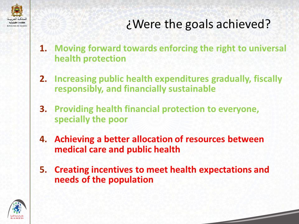 ¿Were the goals achieved? 1.Moving forward towards enforcing the right to universal health protection 2.Increasing public health expenditures graduall