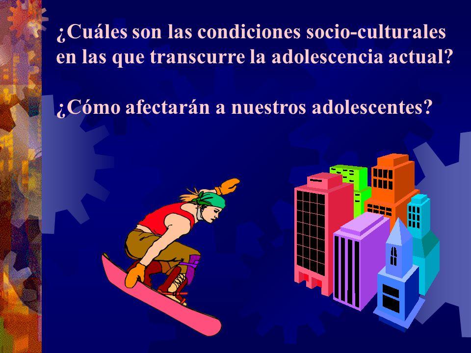 ¿Cuáles son las condiciones socio-culturales en las que transcurre la adolescencia actual.